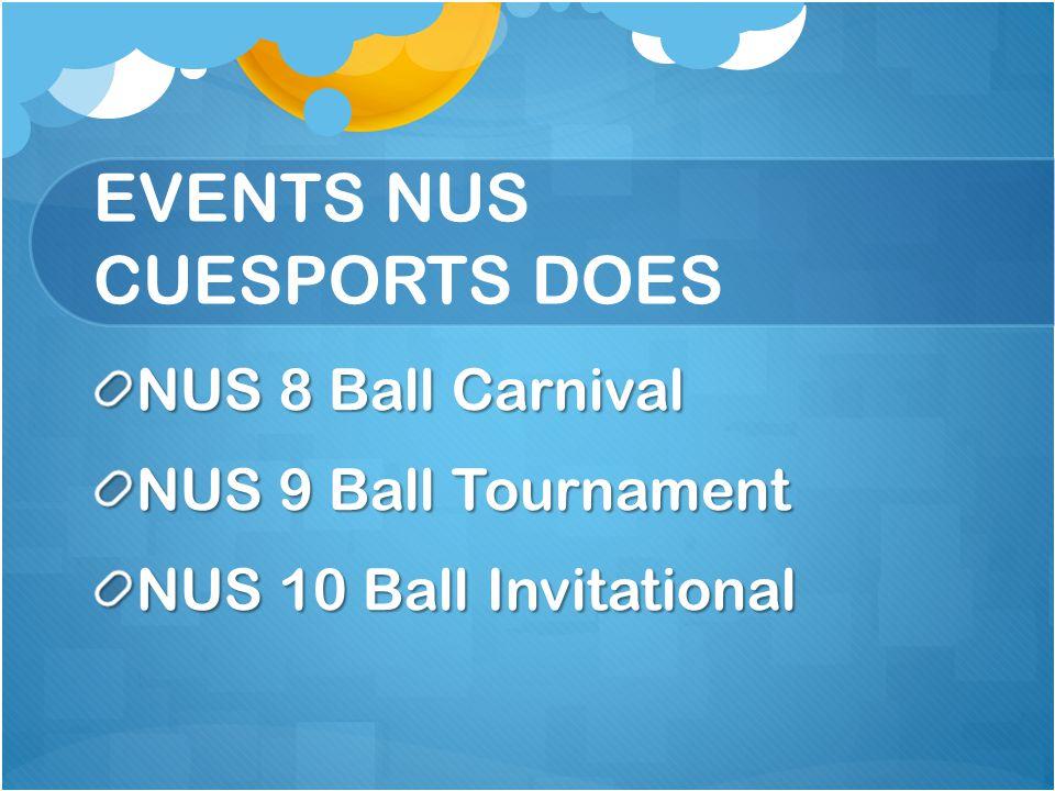 EVENTS NUS CUESPORTS DOES NUS 8 Ball Carnival NUS 9 Ball Tournament NUS 10 Ball Invitational