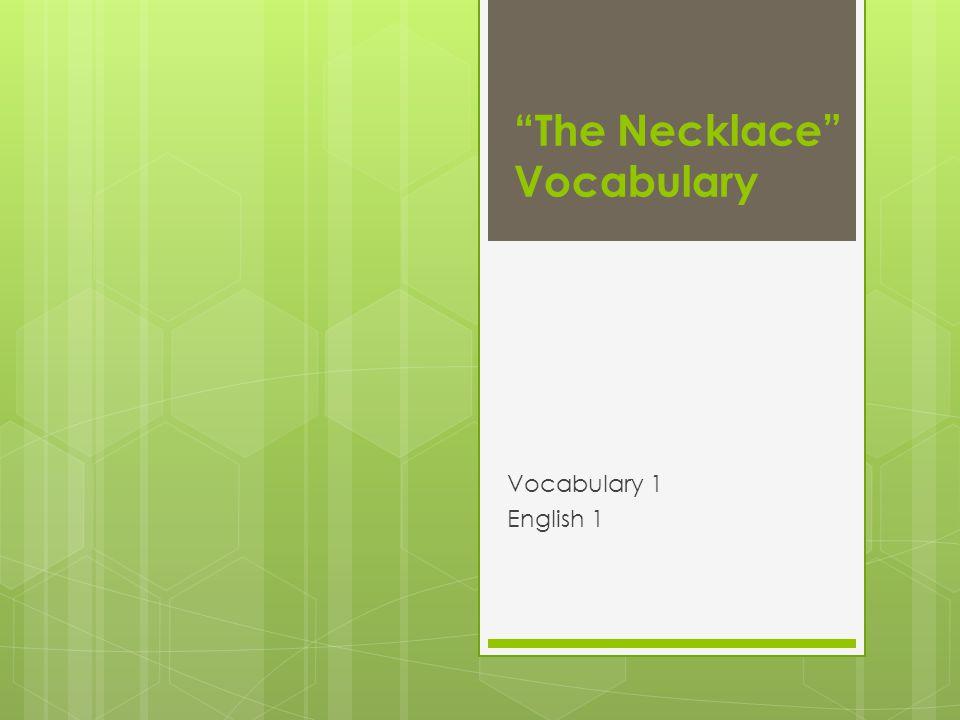 The Necklace Vocabulary Vocabulary 1 English 1
