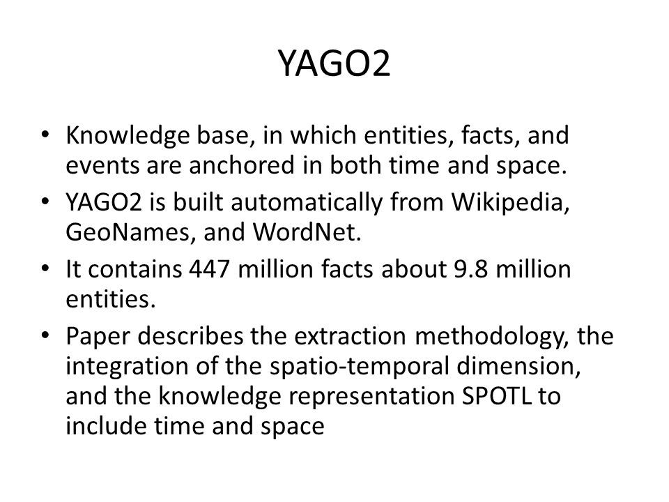 YAGO2 Knowledge base, in which entities, facts, and events are anchored in both time and space.