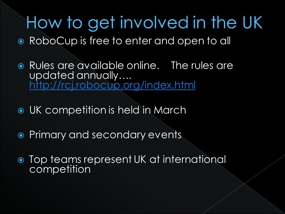 RoboCup is free to enter and open to all Rules are available online.