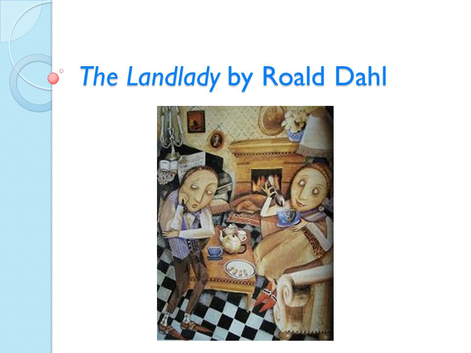 Static Characters Characters that do not change in the story The Landlady and Billy