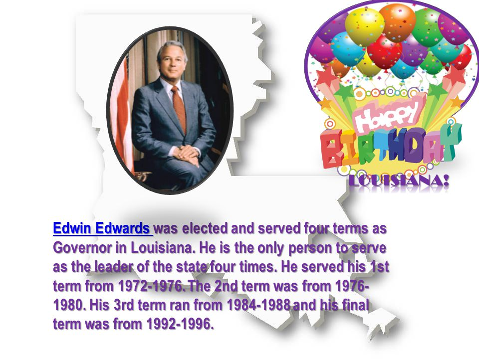 Edwin Edwards Edwin Edwards was elected and served four terms as Governor in Louisiana.