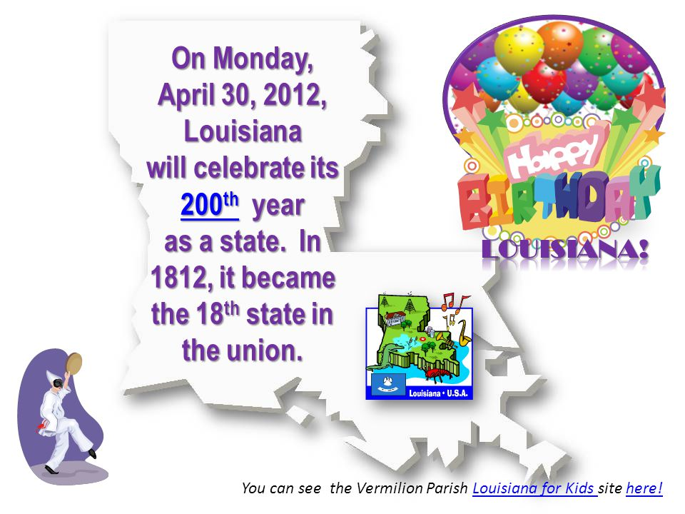 On Monday, April 30, 2012, Louisiana will celebrate its 200 th year 200 th 200 th as a state.