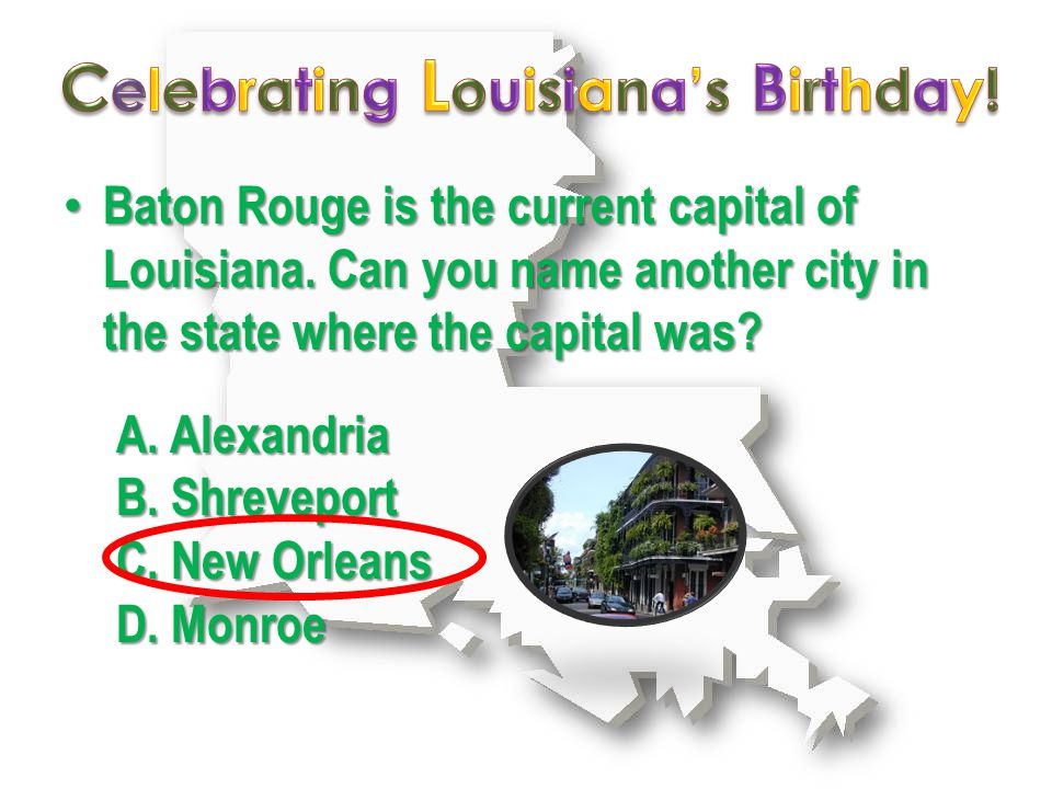 Baton Rouge is the current capital of Louisiana.