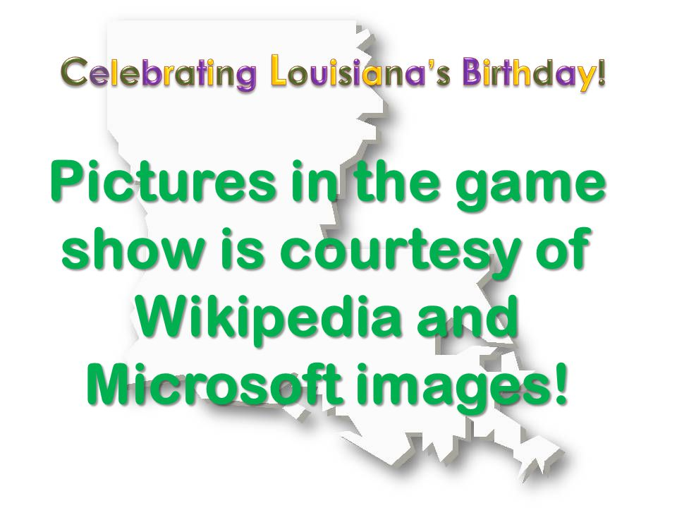 Pictures in the game show is courtesy of Wikipedia and Microsoft images!