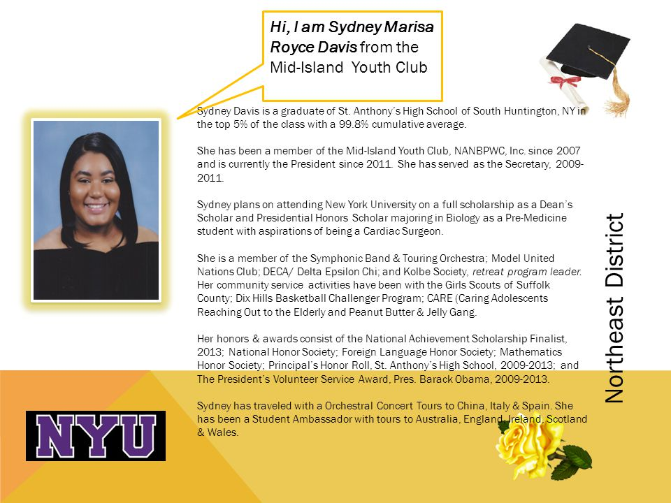 Sydney Davis is a graduate of St. Anthonys High School of South Huntington, NY in the top 5% of the class with a 99.8% cumulative average. She has bee