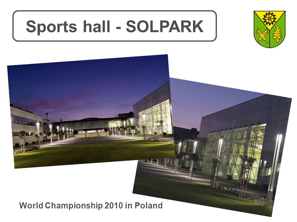 Sports hall - SOLPARK World Championship 2010 in Poland