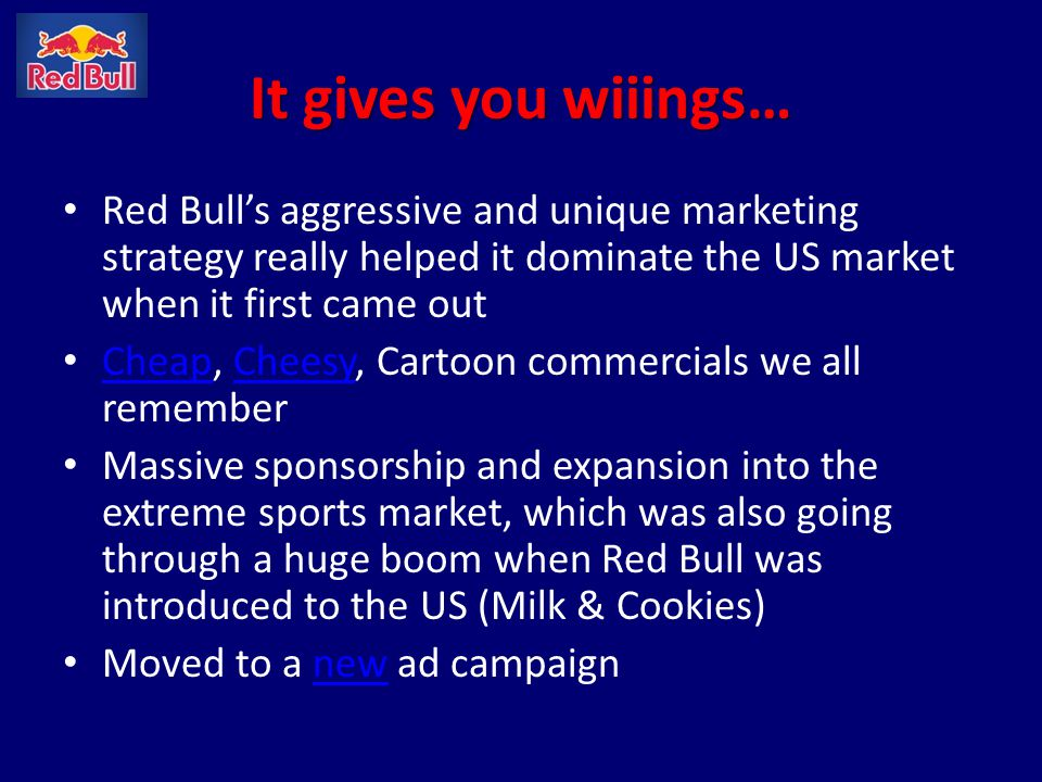 It gives you wiiings… Red Bulls aggressive and unique marketing strategy really helped it dominate the US market when it first came out Cheap, Cheesy,