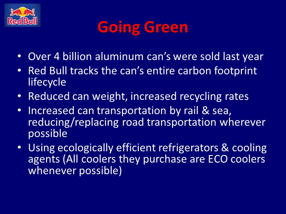 Going Green Over 4 billion aluminum cans were sold last year Red Bull tracks the cans entire carbon footprint lifecycle Reduced can weight, increased