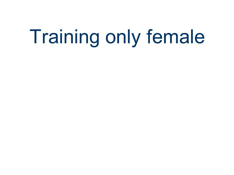 Training only female