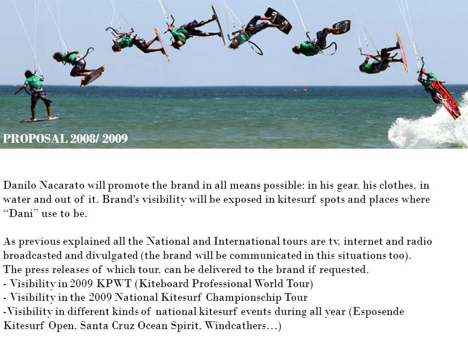 PROPOSAL 2008/ 2009 Danilo Nacarato will promote the brand in all means possible: in his gear, his clothes, in water and out of it.