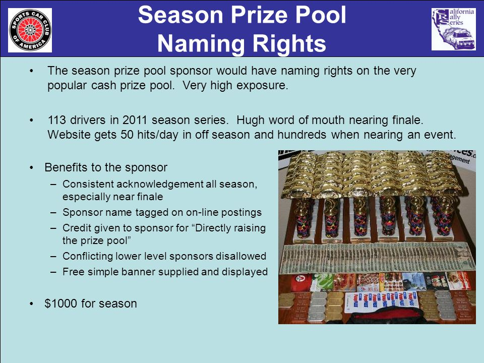 Season Prize Pool Naming Rights The season prize pool sponsor would have naming rights on the very popular cash prize pool.
