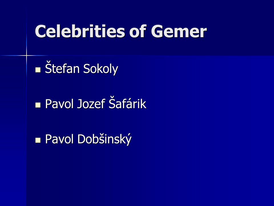 Celebrities of Gemer Štefan Sokoly Štefan Sokoly Pavol Jozef Šafárik Pavol Jozef Šafárik Pavol Dobšinský Pavol Dobšinský