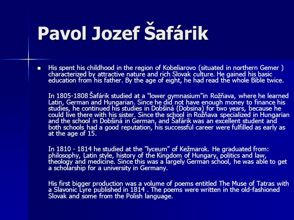 Pavol Jozef Šafárik His spent his childhood in the region of Kobeliarovo (situated in northern Gemer ) characterized by attractive nature and rich Slo