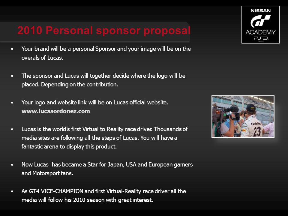 2010 Personal sponsor proposal Your brand will be a personal Sponsor and your image will be on the overals of Lucas.