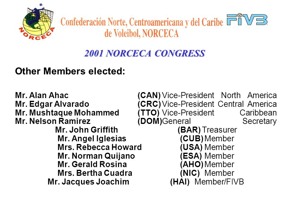 2001 NORCECA CONGRESS During this important Congress, authorities were elected: Mr.