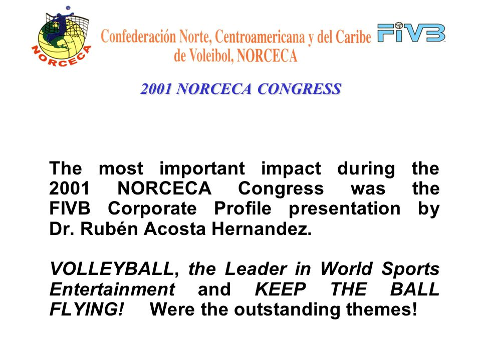 The most important impact during the 2001 NORCECA Congress was the FIVB Corporate Profile presentation by Dr.