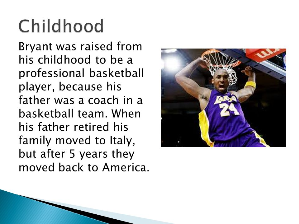 Kobe Bryant was born in 1978 in Philadelphia, Pennsylvania and now in the age of 34 he is one of the most successful basketball players.