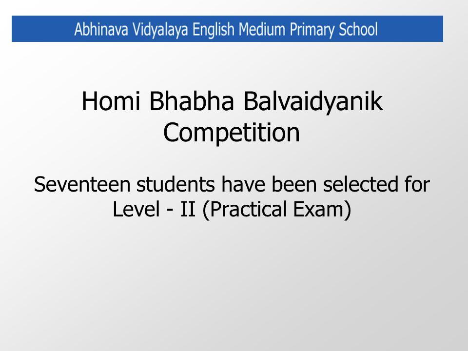 Homi Bhabha Balvaidyanik Competition Seventeen students have been selected for Level - II (Practical Exam)
