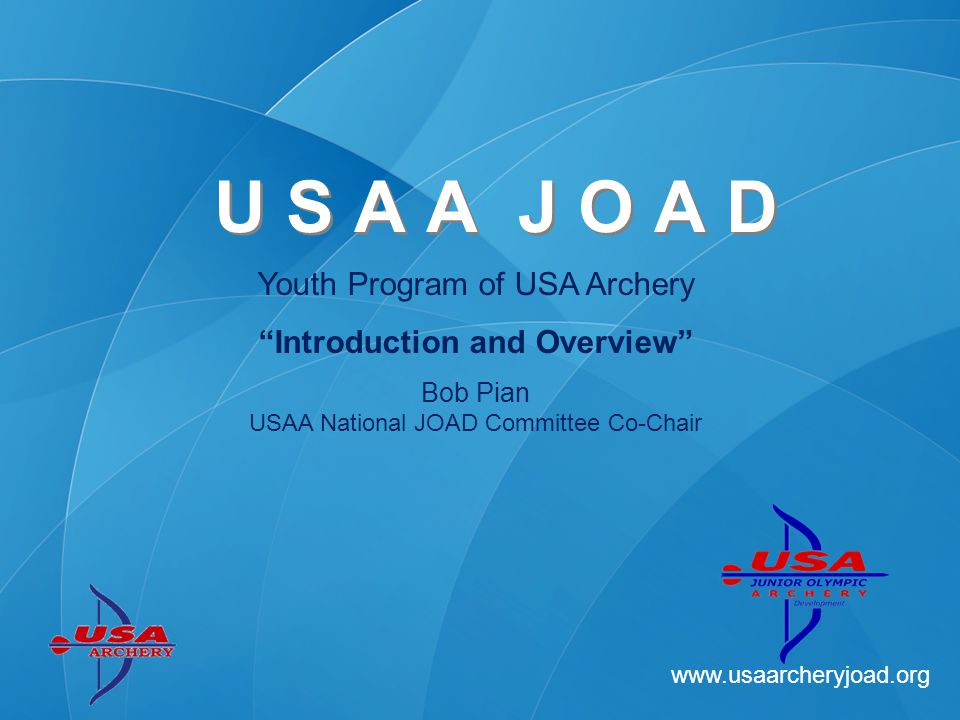 www.usaarcheryjoad.org Junior Olympic Archery Development –Boys and Girls –Up to age 18 TARGET ARCHERY –Compound, Recurve and Bare bow (International) –Genesis style bare bow (2007) –Indoor, Outdoor, Field (Clout and others) JOAD OFFERS –Full time program –World Championship and Olympic Opportunities –Character Development U S A A J O A D