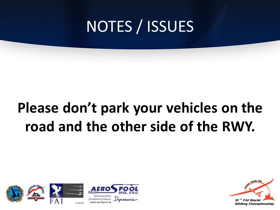 NOTES / ISSUES Please dont park your vehicles on the road and the other side of the RWY.