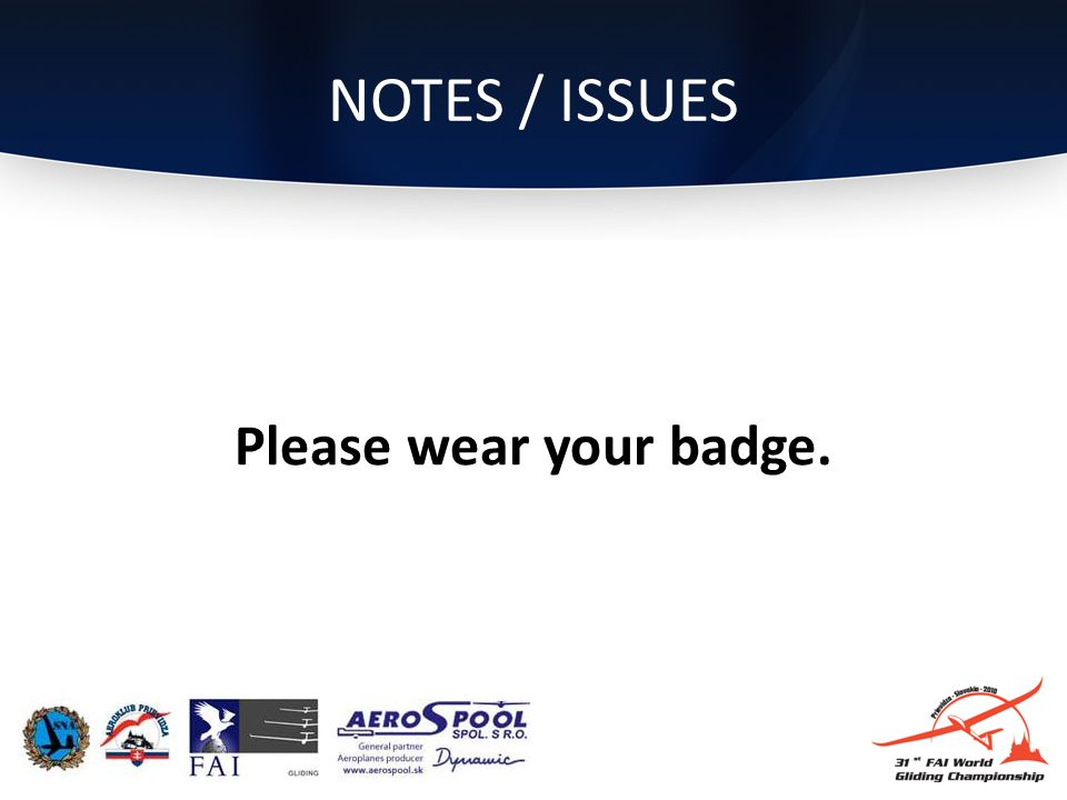 NOTES / ISSUES Please wear your badge.