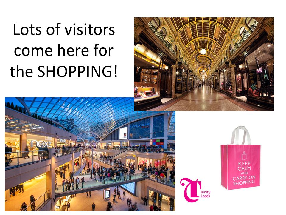 Lots of visitors come here for the SHOPPING!