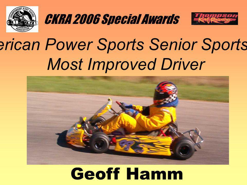 CKRA 2006 Special Awards American Power Sports Senior Sportsman Most Improved Driver Geoff Hamm