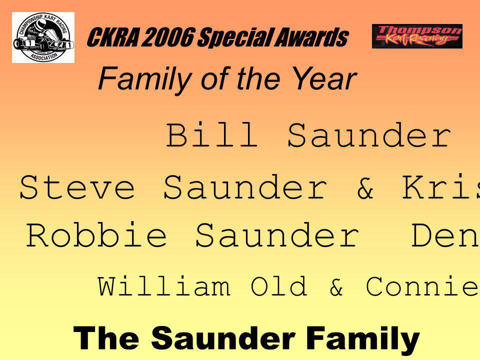CKRA 2006 Special Awards Family of the Year The Saunder Family Bill Saunder Steve Saunder & Kristy Saunder Robbie Saunder Dennis susman William Old & Connie Fullen