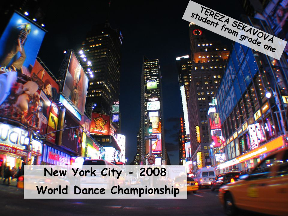 On 10 th to 17 th June 2008 I took part in the World Dance Championship in New York City.