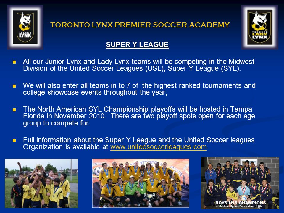 SUPER Y LEAGUE All our Junior Lynx and Lady Lynx teams will be competing in the Midwest Division of the United Soccer Leagues (USL), Super Y League (S