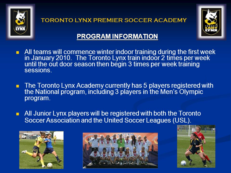 No other Academy program can offer the following components, as they are exclusive to the Toronto Lynx Premier Soccer Academy.