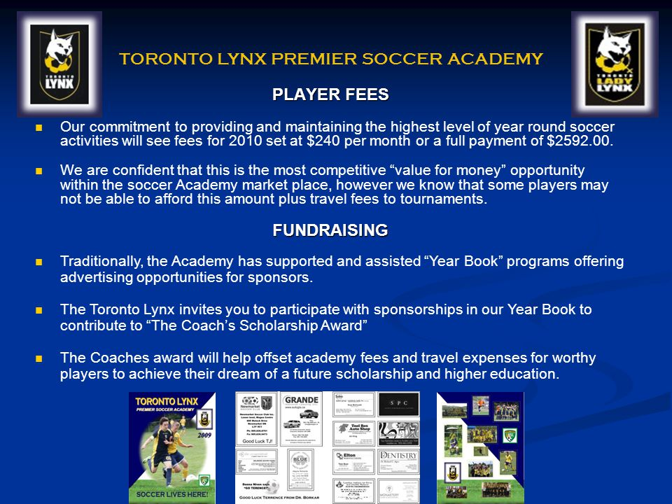 PLAYER FEES Our commitment to providing and maintaining the highest level of year round soccer activities will see fees for 2010 set at $240 per month