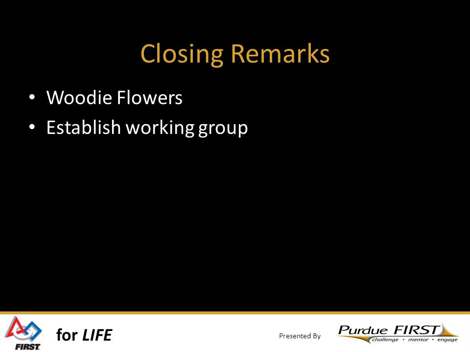 for LIFE Presented By Closing Remarks Woodie Flowers Establish working group