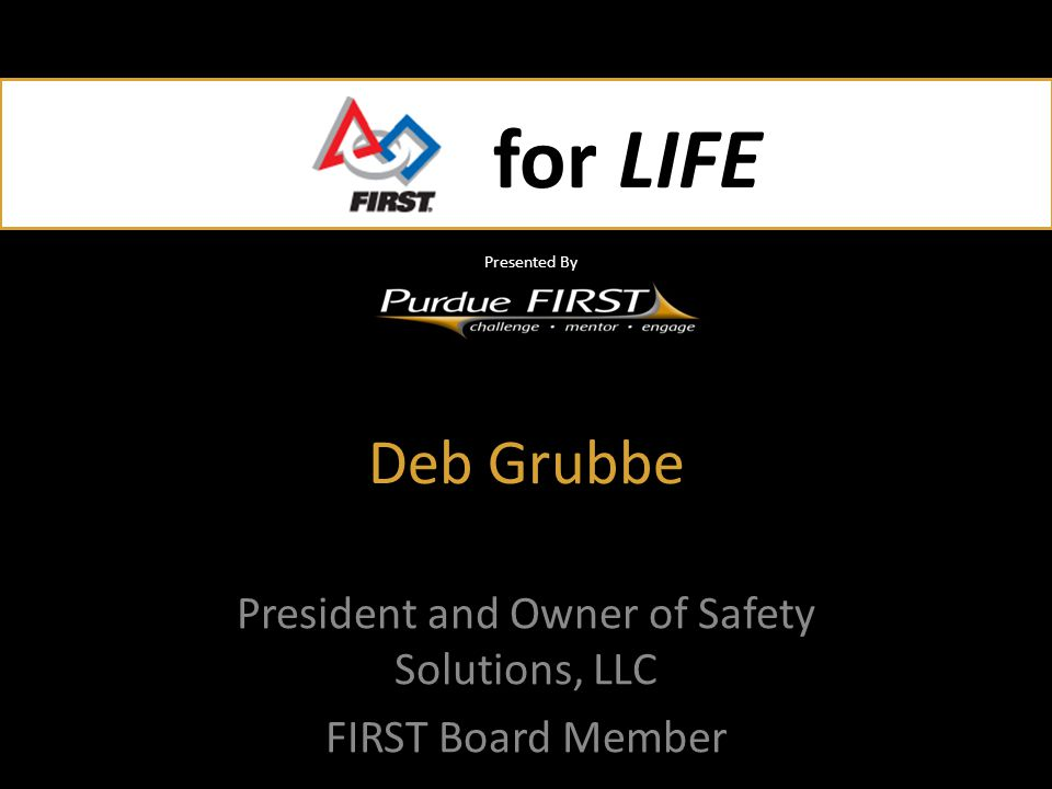 FIRST ® for LIFE Making University FIRST® Work! Deborah Grubbe, PE Atlanta, GA 16 April 2010