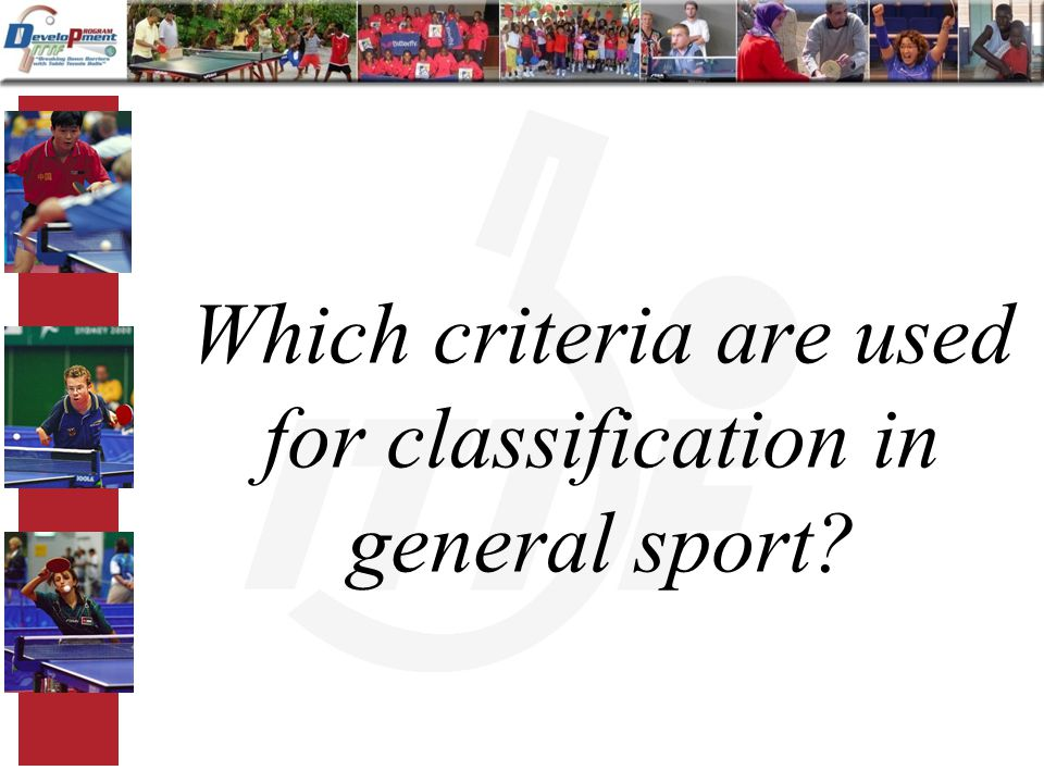 Which criteria are used for classification in general sport