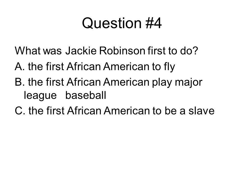 Question #4 What was Jackie Robinson first to do. A.