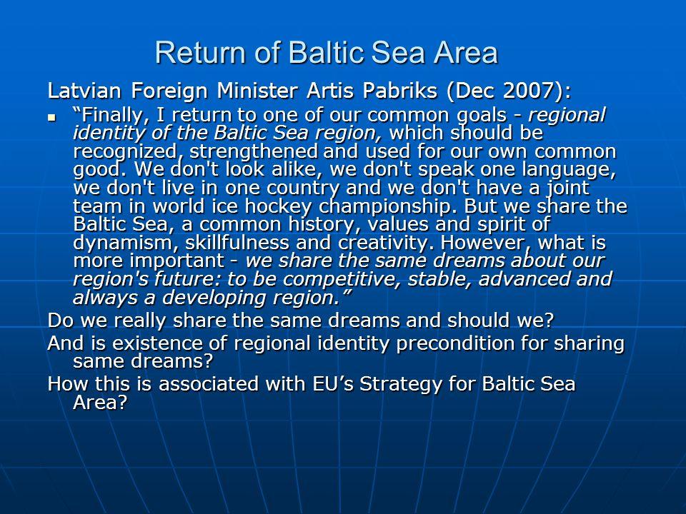 After 1989: Inventing the Baltic Sea Area DEVELOPMENT New Hansa (Schleswig-Holstein 1987) New Hansa (Schleswig-Holstein 1987) Parliamentarians 1991 Parliamentarians 1991 Council of Baltic Sea States (CBSS) 1992 Council of Baltic Sea States (CBSS) 1992 Baltic Sea States Sub- regional Co-operation (BSSSC) Baltic Sea States Sub- regional Co-operation (BSSSC) Helsinki Comission -74 (HELCOM) Helsinki Comission -74 (HELCOM) Union of Baltic cities Union of Baltic cities Tens of other organisations in non- governmental level Tens of other organisations in non- governmental level Western Baltic initiative Western Baltic initiative WHY.