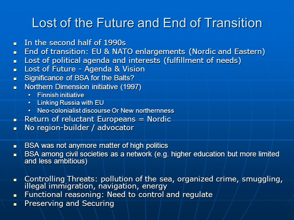Lost of the Future and End of Transition In the second half of 1990s In the second half of 1990s End of transition: EU & NATO enlargements (Nordic and