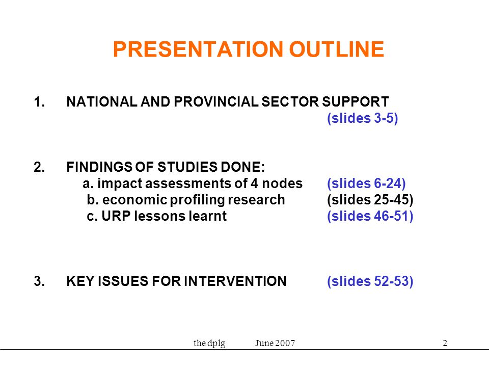 the dplg June 20072 PRESENTATION OUTLINE 1.NATIONAL AND PROVINCIAL SECTOR SUPPORT (slides 3-5) 2.FINDINGS OF STUDIES DONE: a.