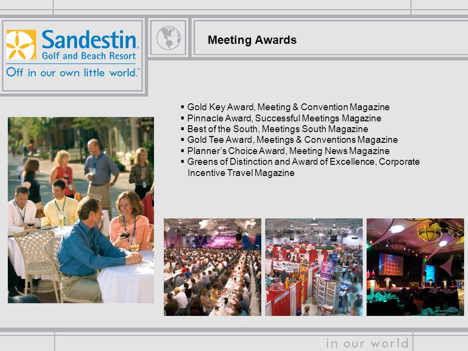 Meeting Awards Gold Key Award, Meeting & Convention Magazine Pinnacle Award, Successful Meetings Magazine Best of the South, Meetings South Magazine Gold Tee Award, Meetings & Conventions Magazine Planners Choice Award, Meeting News Magazine Greens of Distinction and Award of Excellence, Corporate Incentive Travel Magazine