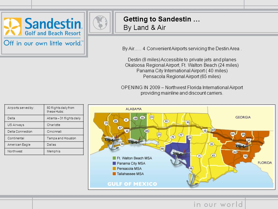 Getting to Sandestin … By Land & Air By Air….. 4 Convenient Airports servicing the Destin Area.