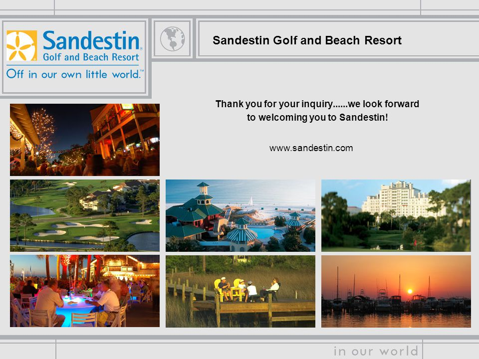 Sandestin Golf and Beach Resort Thank you for your inquiry......we look forward to welcoming you to Sandestin.