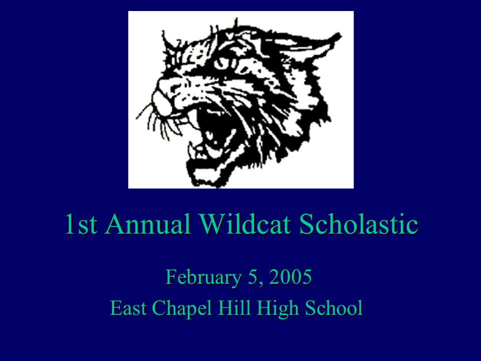1st Annual Wildcat Scholastic February 5, 2005 East Chapel Hill High School