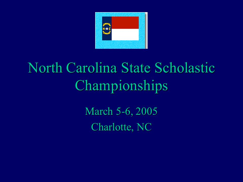 North Carolina State Scholastic Championships March 5-6, 2005 Charlotte, NC