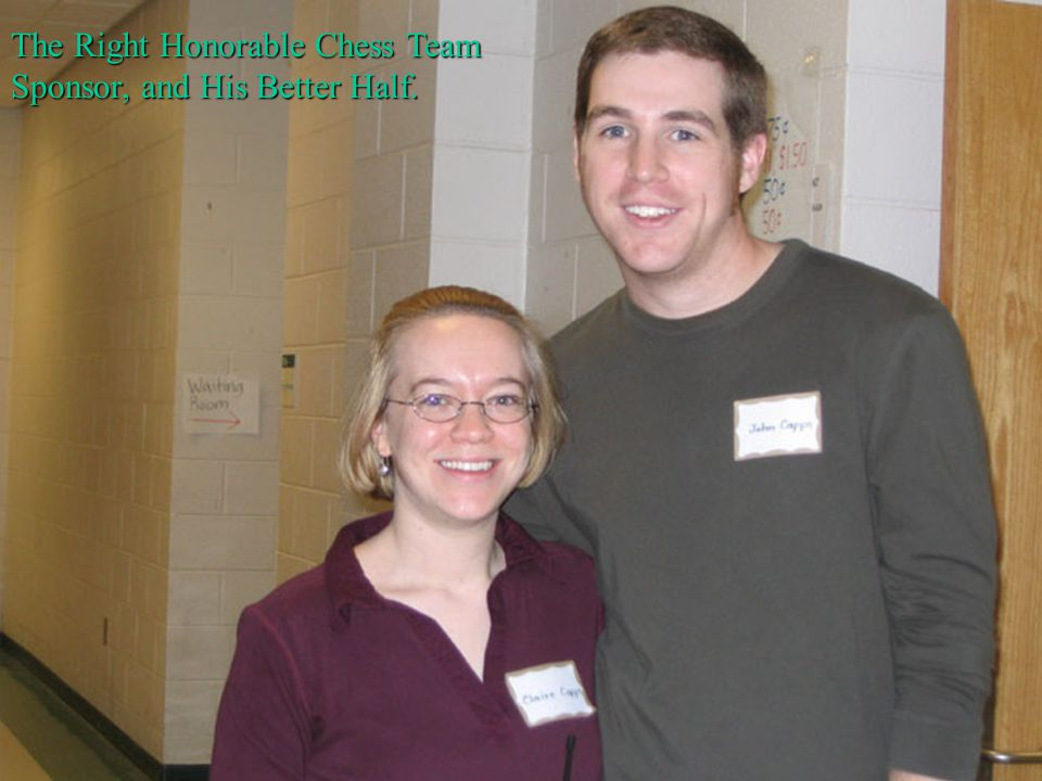 The Right Honorable Chess Team Sponsor, and His Better Half.