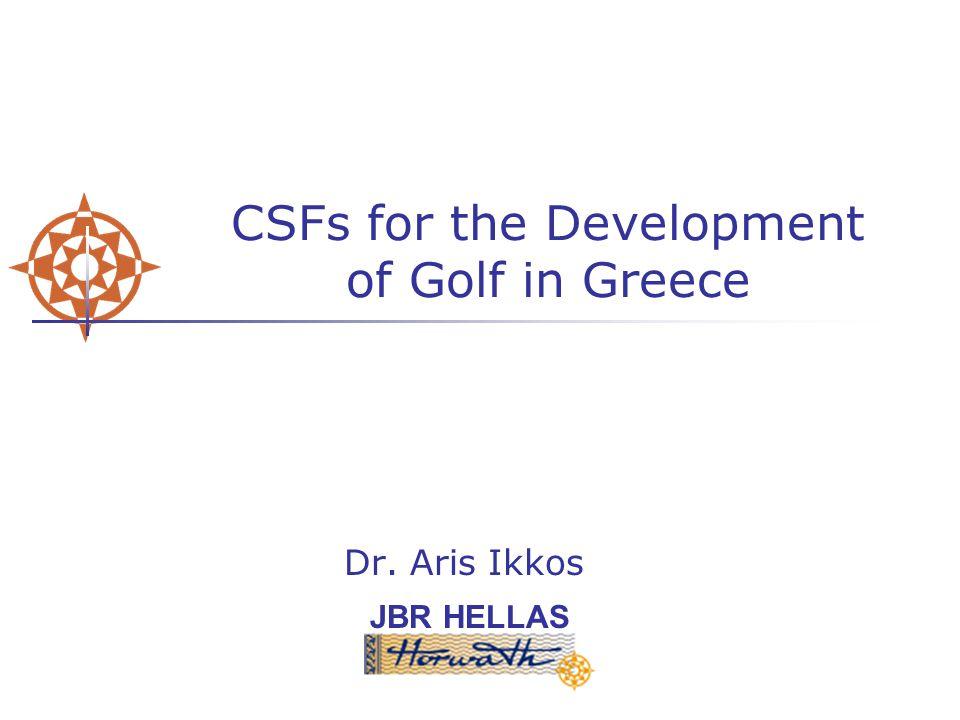 JBR HELLAS CSFs for the Development of Golf in Greece Dr. Aris Ikkos