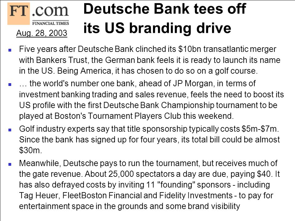 JBR HELLAS 3 Deutsche Bank tees off its US branding drive Five years after Deutsche Bank clinched its $10bn transatlantic merger with Bankers Trust, the German bank feels it is ready to launch its name in the US.