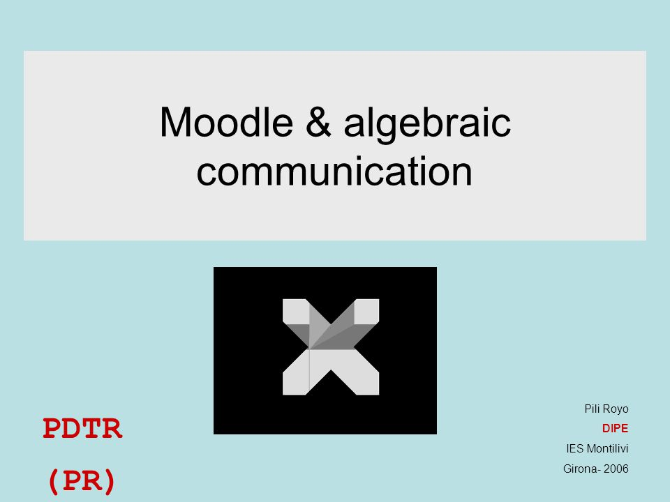 Moodle & algebraic communication ALGEBRAIC CO-CONSTUCTION THROUGH CONVERSATION IN VIRTUAL ENVIRONMENTS (STUDENTS 13-14 YEARS OLD)