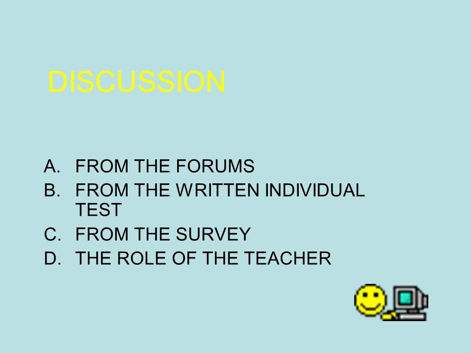 DISCUSSION A.FROM THE FORUMS B.FROM THE WRITTEN INDIVIDUAL TEST C.FROM THE SURVEY D.THE ROLE OF THE TEACHER
